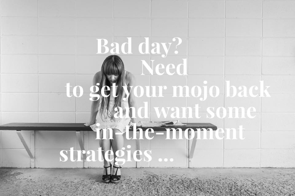 Lost your mojo? Need to recover from a bad day?